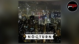 Nocturn - Give Me Your Love Now (Radio Edit)