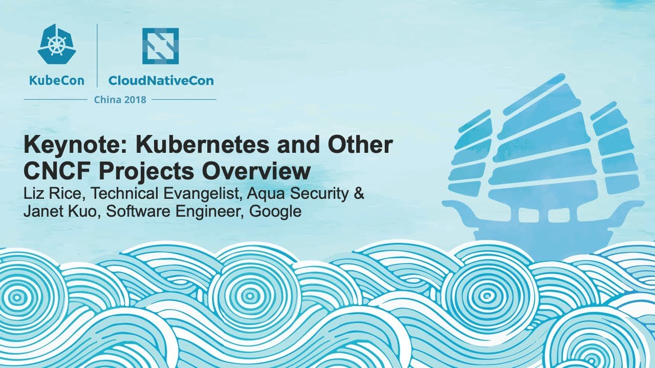 Keynote: Kubernetes and Other CNCF Projects Overview - Liz Rice & Janet Kuo
