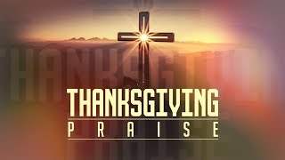 Thanksgiving Praise | Thanksgiving Worship Intro