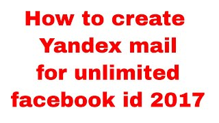 How to create Yandex mail for unlimited facebook id  2017
