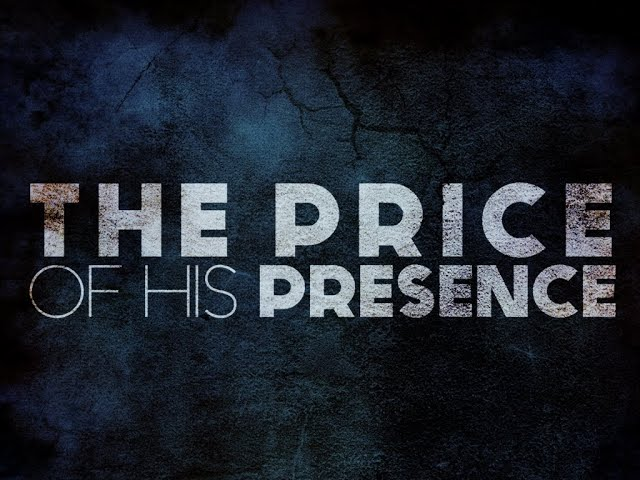 The Price of His Presence - Pastor Chris Sowards