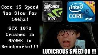 core i5 speed too slow for 144hz gtx 1070 crushes i5 4690k in benchmarks