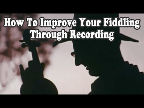 How To Improve Your Fiddling Through Recording