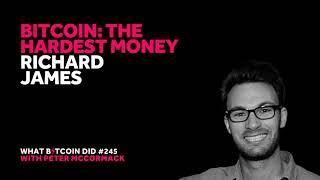 Bitcoin: The Hardest Money with Richard James