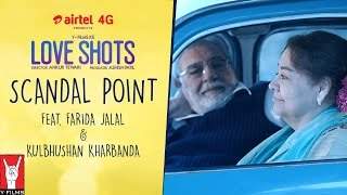 Love Shots - Full Film #4: Scandal Point feat. Farida Jalal | Kulbhushan Kharbanda