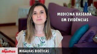 Migalhas Bioéticas - Medicina baseada em evidências