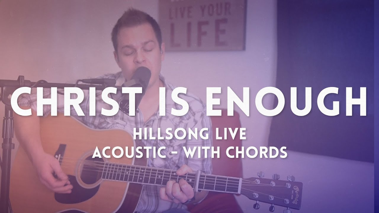 Christ Is Enough Hillsong Live Acoustic Chord Video Youtube
