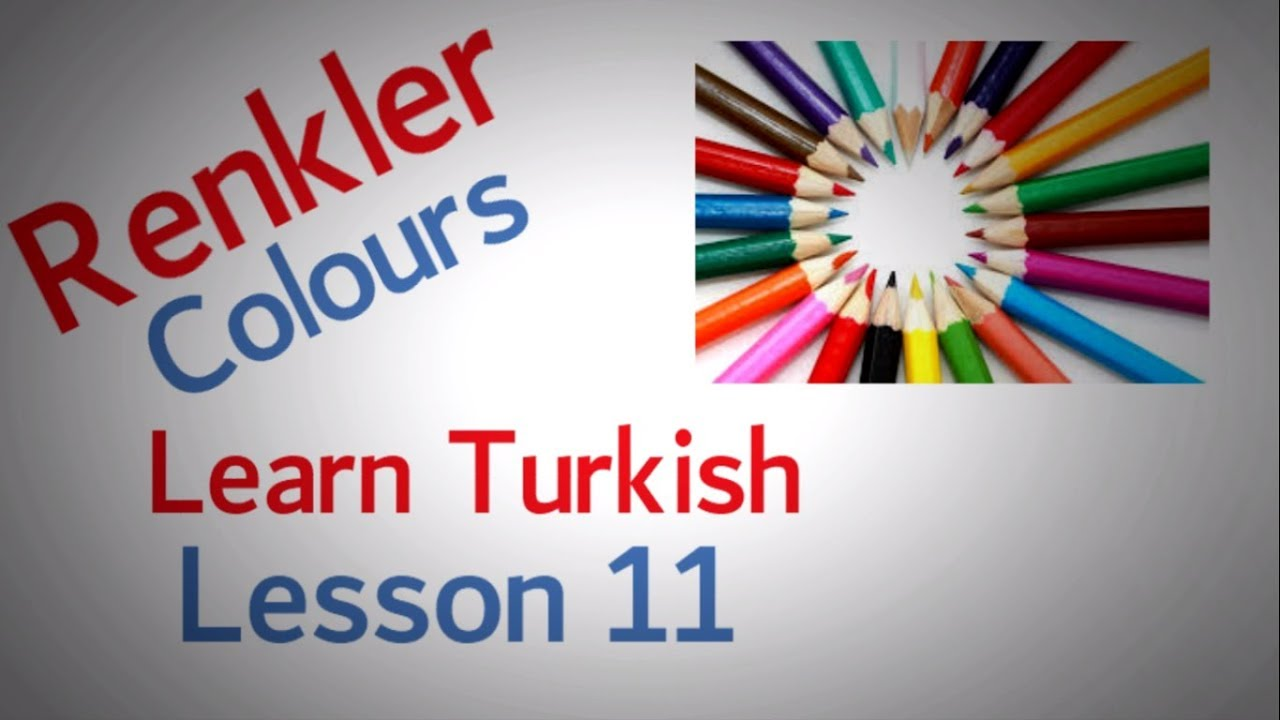 Learn Turkish Lesson 11 -  The colours ( Renkler )