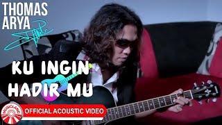Thomas Arya - Ku Ingin Hadir Mu [Official Acoustic Video HD] MP3