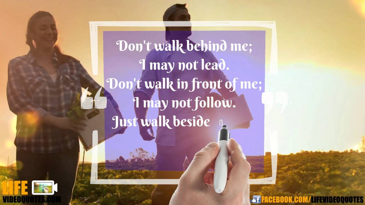 Life Video Quotes Dont Walk Behind Me I May Not Lead Youtube