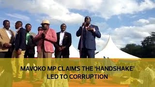 Mavoko MP claims the 'Handshake' led to corruption