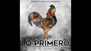 BIG LOS - LO PRIMERO FT. TONY CALIBRE
