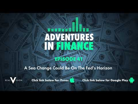 Adventures in Finance Ep 41 - A Sea Change Could Be On The Fed's Horizon
