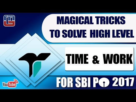 MAGICAL TRICKS TO SOLVE HIGH LEVEL TIME & WORK | MATHS | SBI PO 2017