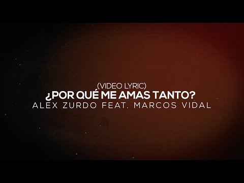 Alex Zurdo feat. Marcos Vidal - ¿Por Qué Me Amas Tanto? Remix (Video Lyric)