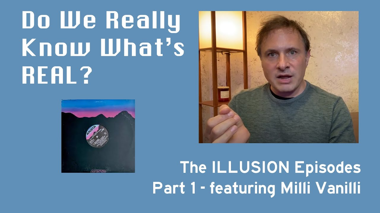 Do We Really Know What's REAL? - The ILLUSION Episodes Part 1 - featuring Milli Vanilli