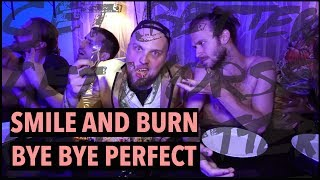 Smile And Burn - Bye Bye Perfect [OFFICIAL VIDEO | Facebook Live Version]