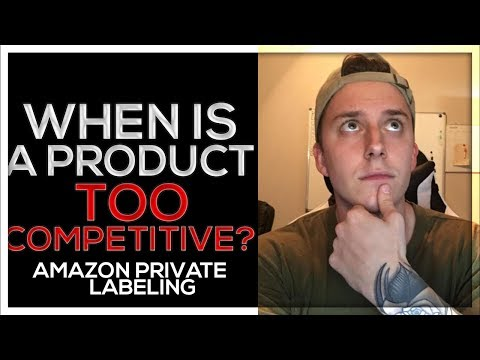 WHEN IS A PRODUCT TOO COMPETITIVE - AMAZON PRIVATE LABEL 2018