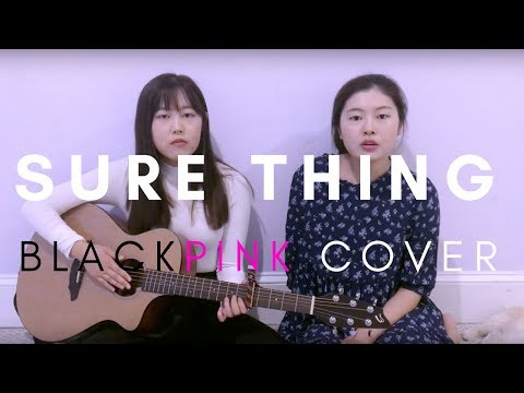 BLACKPINK- 'SURE THING (Miguel)' Acoustic Cover + Lyrics - 블랙핑크 어쿠스틱 커버