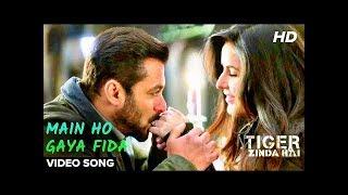 Main Ho Gaya Fida Video Song   Tiger Zinda Hai   Salman Khan, Katrina Kaif   Latest Hit Song 2017