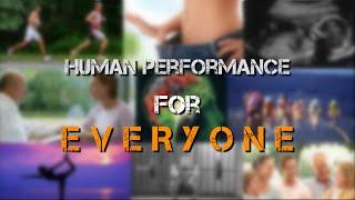 Human Performance for EVERYONE: 7 min. highlight