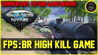 FPS:BR High Kill game! /w Commentary, Future games, Division talk etc (Islands of Nyne) gameplay