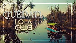 Lola Club - Quédatl
