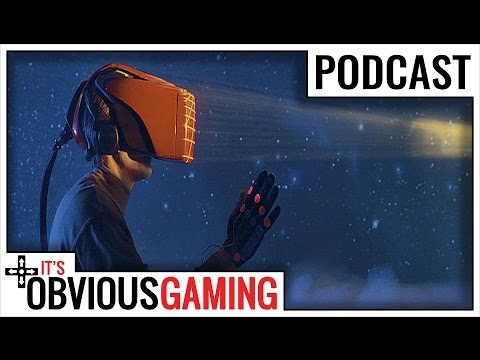 Will VR Go Too Far? - It's Obvious Podcast Ep. 29 [Pt. 2]