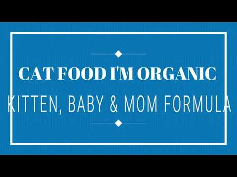 CAT FOOD I'M ORGANIC KITTEN, BABY & MOM FORMULA