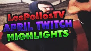 LosPollosTV April 2017 Twitch Highlights