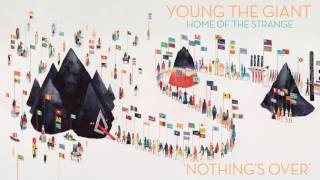 Young the Giant: Nothing's Over (Official Audio)