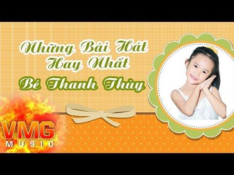 Tuyển Tập Bài Hát Thiếu Nhi Hay Nhất - BÉ THANH THÙY [Official Audio]