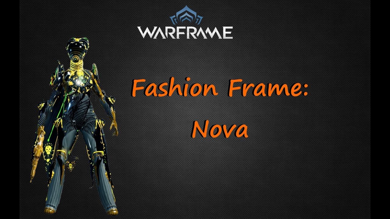 Warframe Fashion Frame Nova Prime Youtube Pick out your favorite look towards the end of the video! warframe fashion frame nova prime