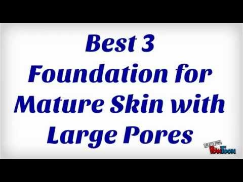 Best 3 Foundation for Mature Skin with Large Pores - YouTube