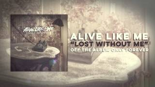 Watch Alive Like Me Lost Without Me video