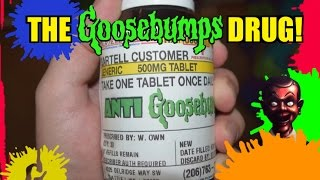 The Goosebumps Drug!