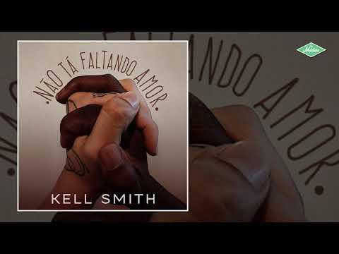 Kell Smith – Não Tá Faltando Amor (Letra)