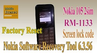 Nokia 105 RM-1133 screen lock code Factory reset done with Nokia Software Recovery Tool 6.3.56.