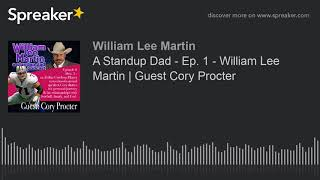 A Standup Dad - Ep. 1 - William Lee Martin Guest Cory Procter