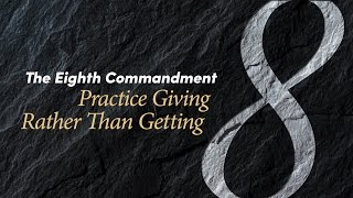The Eighth Commandment: Practice Giving Rather Than Getting