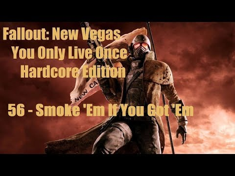 Fallout New Vegas - You Only Live Once - Hardcore - #56: Smoke 'Em If You Got 'Em