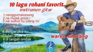 Gambar cover 10 LAGU ROHANI PALING DI SUKAI-melodi gitar waren sihotang (official)