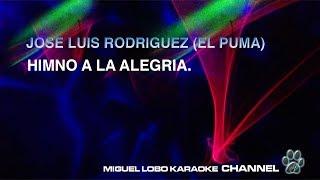 [Karaoke] JOSE LUIS RODRIGUEZ EL PUMA - HIMNO A LA ALEGRIA - Miguel Lobo