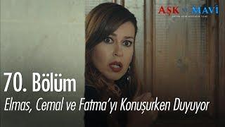 Elmas, Cemal ve Fatma'yı konuşurken duyuyor - Aşk ve Mavi 70.Bölüm