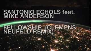 SANTONIO ECHOLS feat. MIKE ANDERSON - FELLOWSHIP (CLEMENS NEUFELD REMIX)