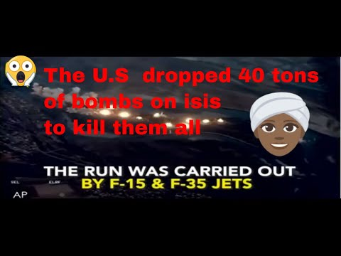 U.S 40 Tons Of Bombs Dropped On Isis To Kill Them All