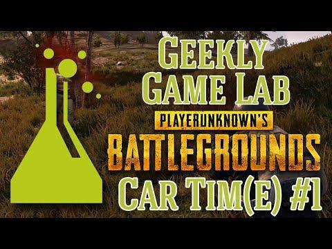 Geekly Game Lab: PlayerUnknown's Battlegrounds #11 (Car Tim(e) #1)