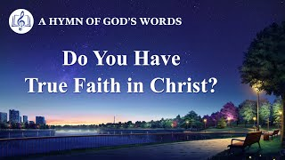 "2020 English Christian Song | ""Do You Have True Faith in Christ?"""