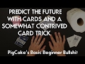 PREDICT THE FUTURE WITH CARDS AND A SOMEWHAT CONTRIVED MAGIC TRICK PigCake BBB