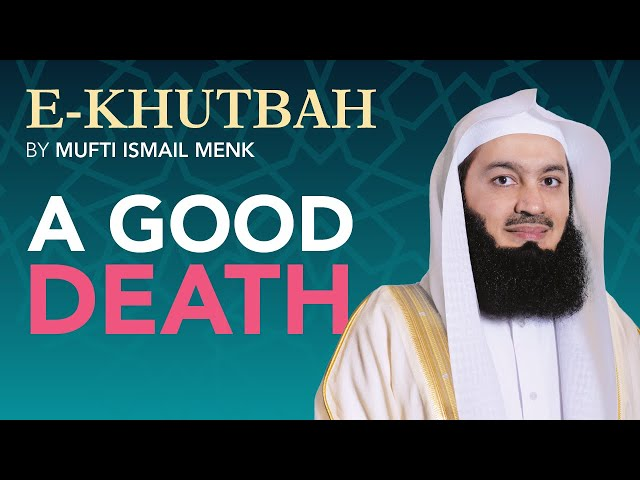 Preparing for a Good Death - eKhutbah - Mufti Menk